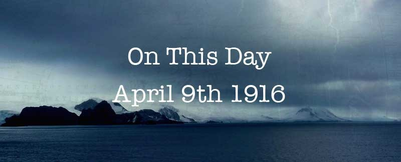On This Day – April 9th 1916