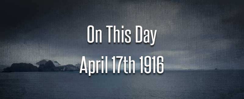 On This Day – April 17th 1916